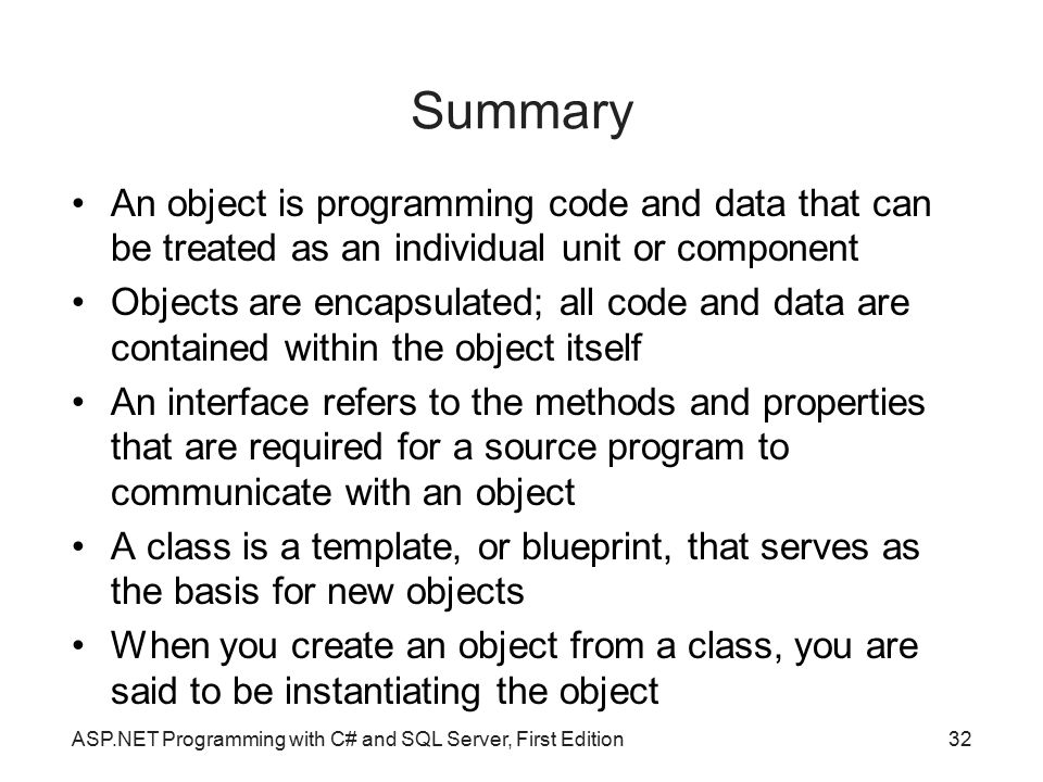 Summary An object is programming code and data that can be treated as an individual unit or component.