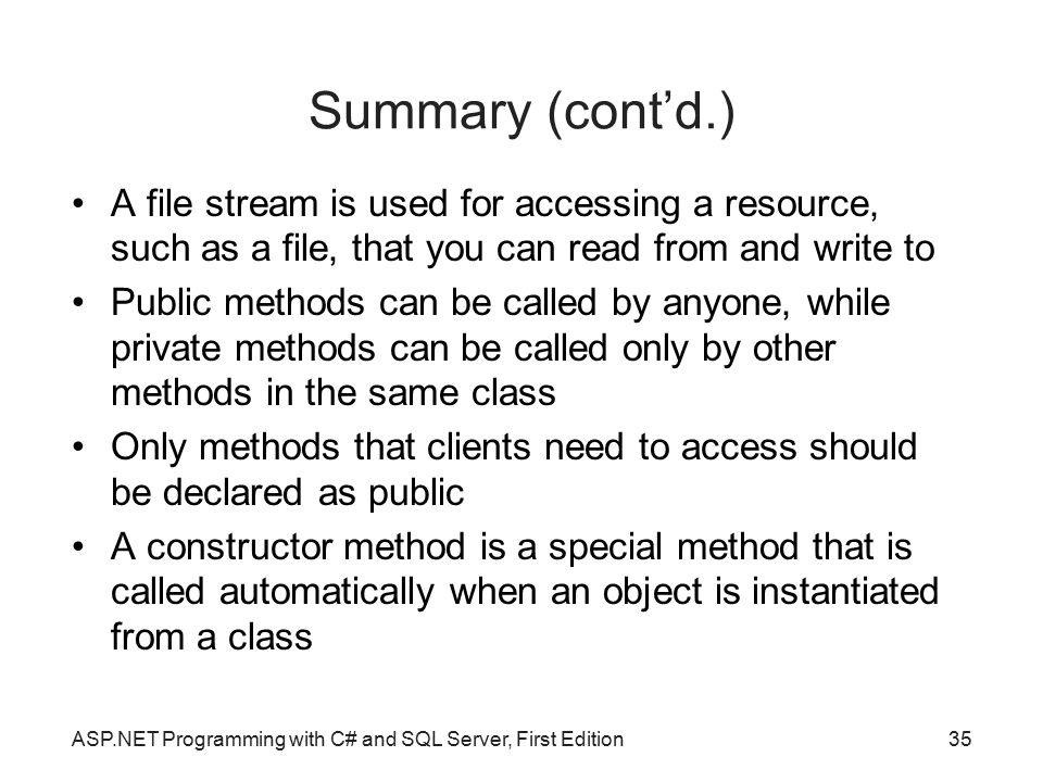 Summary (cont'd.)‏ A file stream is used for accessing a resource, such as a file, that you can read from and write to.