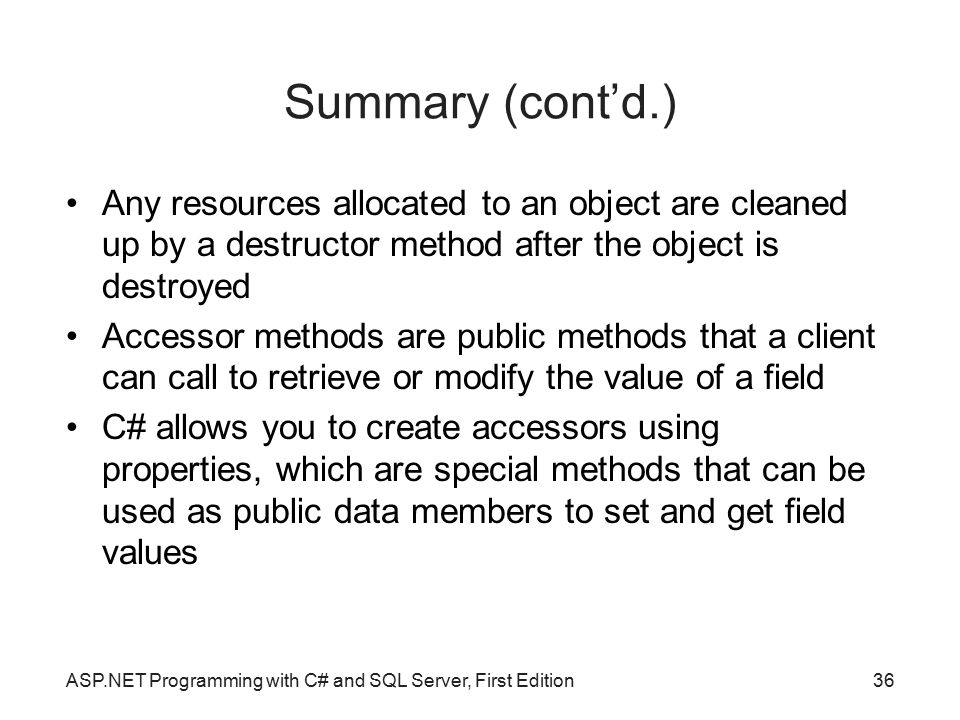 Summary (cont'd.)‏ Any resources allocated to an object are cleaned up by a destructor method after the object is destroyed.