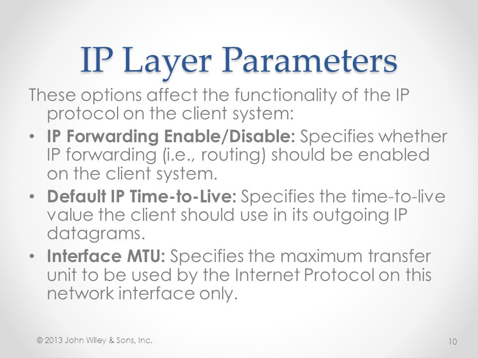 IP Layer Parameters These options affect the functionality of the IP protocol on the client system: