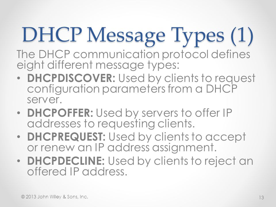 DHCP Message Types (1) The DHCP communication protocol defines eight different message types: