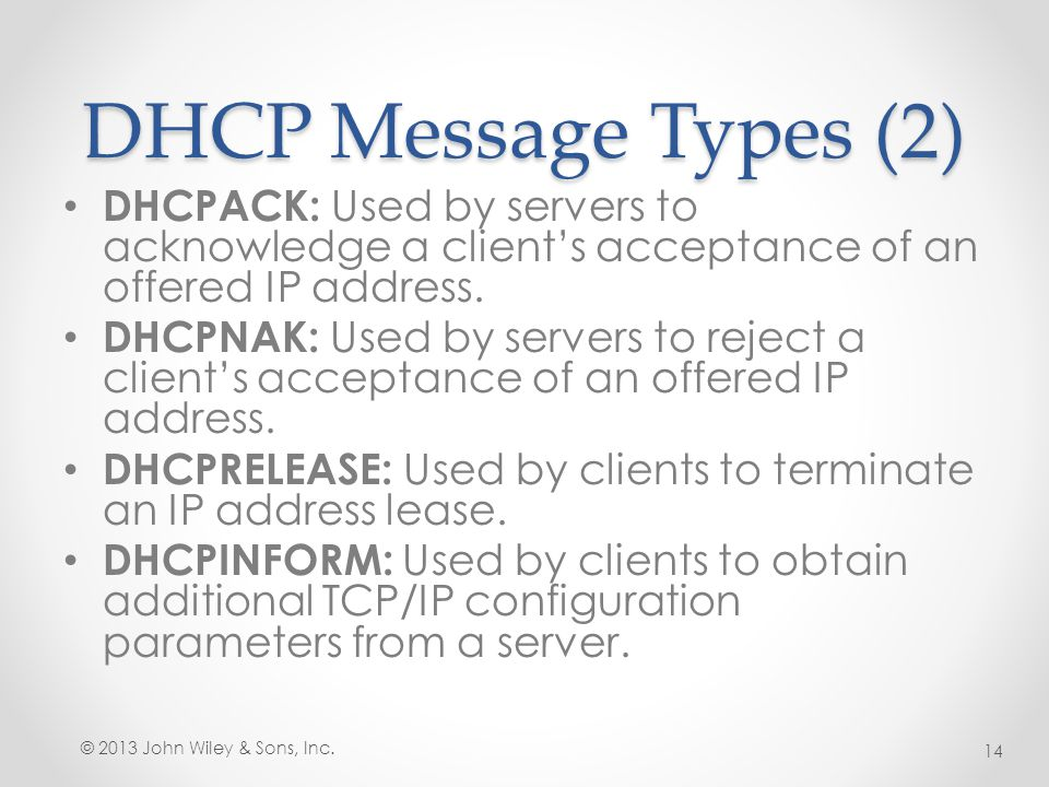 DHCP Message Types (2) DHCPACK: Used by servers to acknowledge a client's acceptance of an offered IP address.