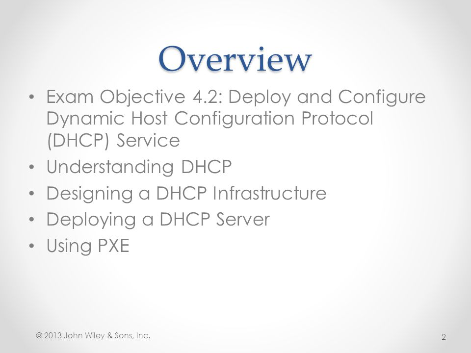 Overview Exam Objective 4.2: Deploy and Configure Dynamic Host Configuration Protocol (DHCP) Service.