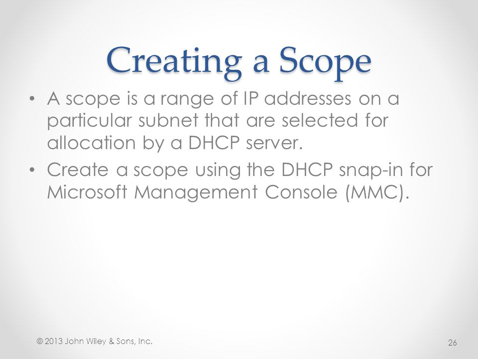 Creating a Scope A scope is a range of IP addresses on a particular subnet that are selected for allocation by a DHCP server.