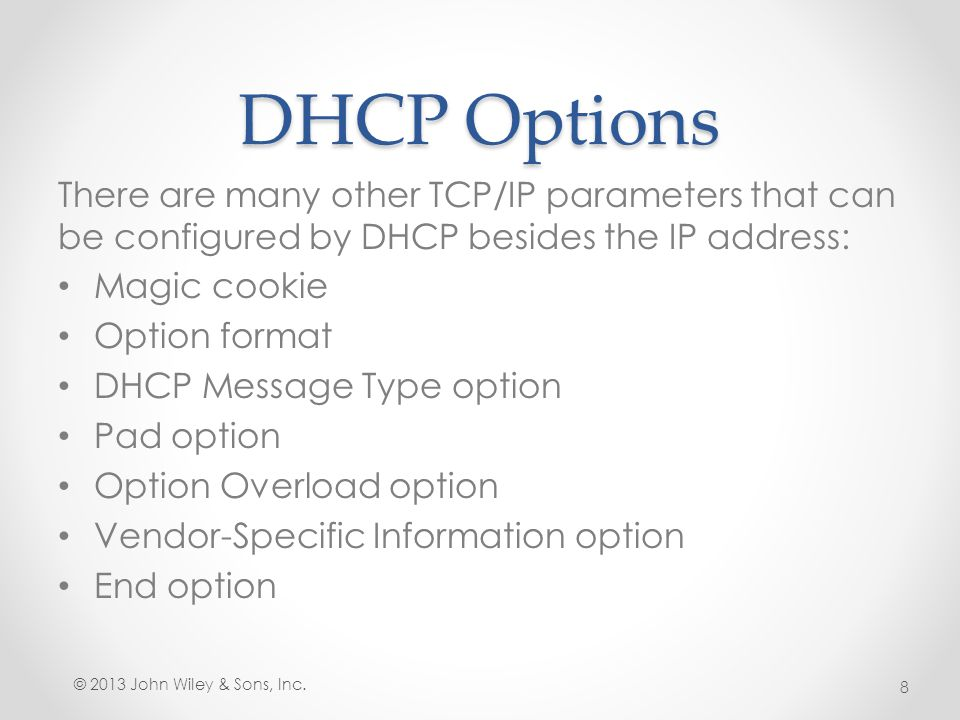 DHCP Options There are many other TCP/IP parameters that can be configured by DHCP besides the IP address:
