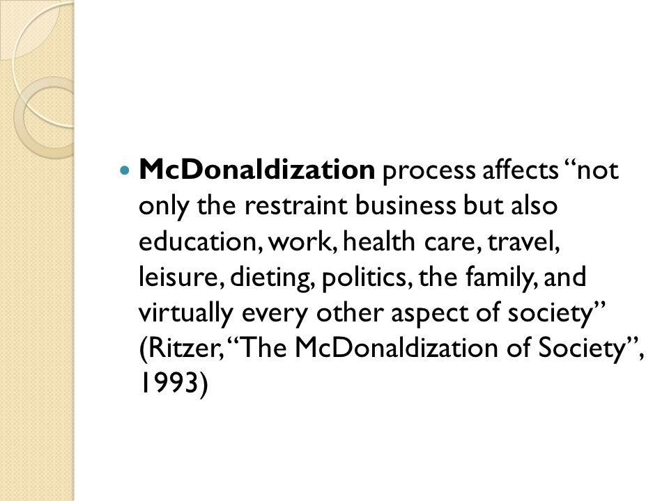mcdonaldization process essay Mcdonaldization is a process in which first foods have influenced many people in the world.