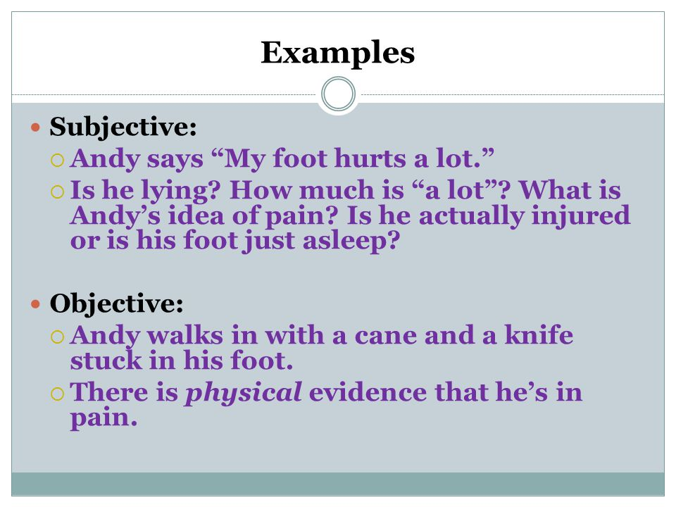 Examples Subjective: Andy says My foot hurts a lot.