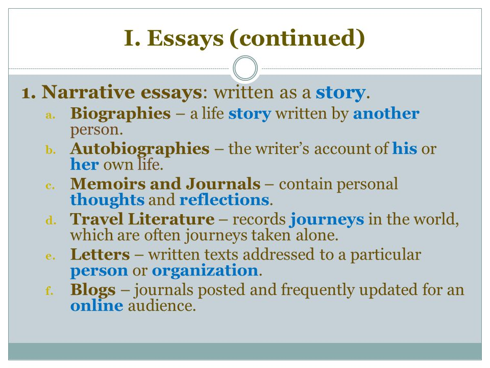 I. Essays (continued) 1. Narrative essays: written as a story.