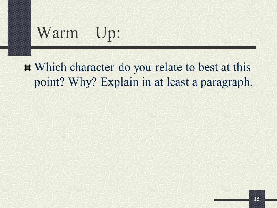Warm – Up: Which character do you relate to best at this point.