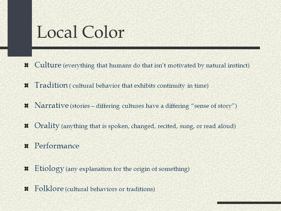 Local Color Culture (everything that humans do that isn't motivated by natural instinct)