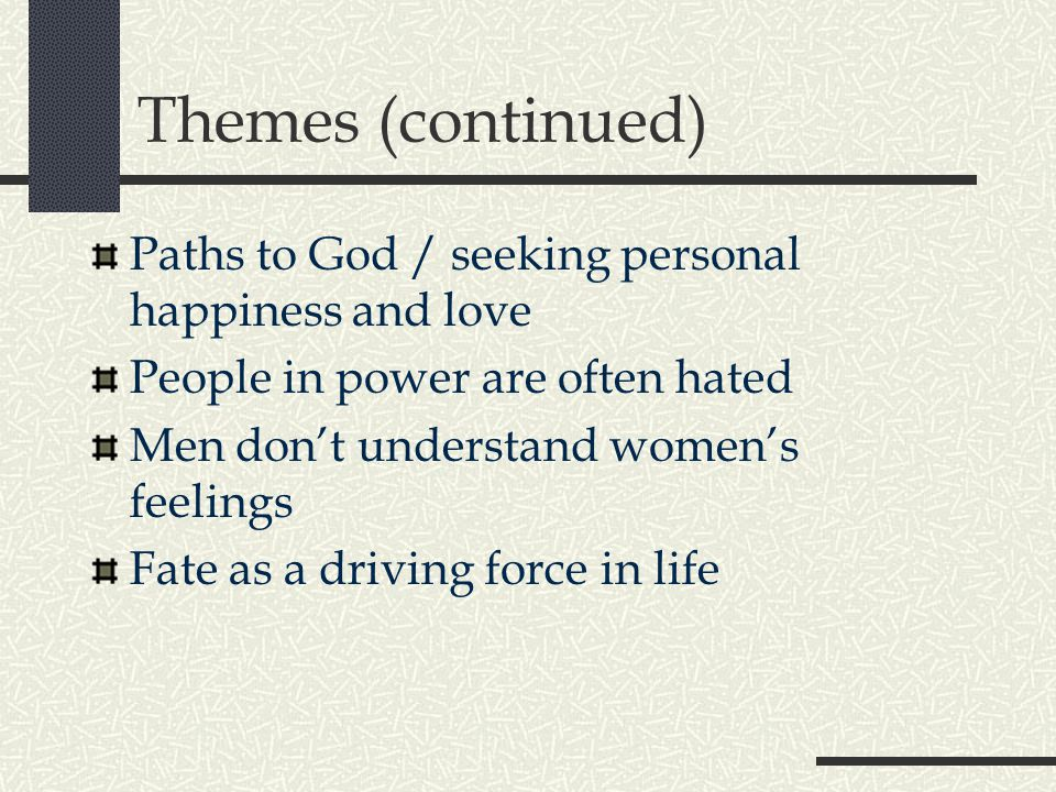 Themes (continued) Paths to God / seeking personal happiness and love