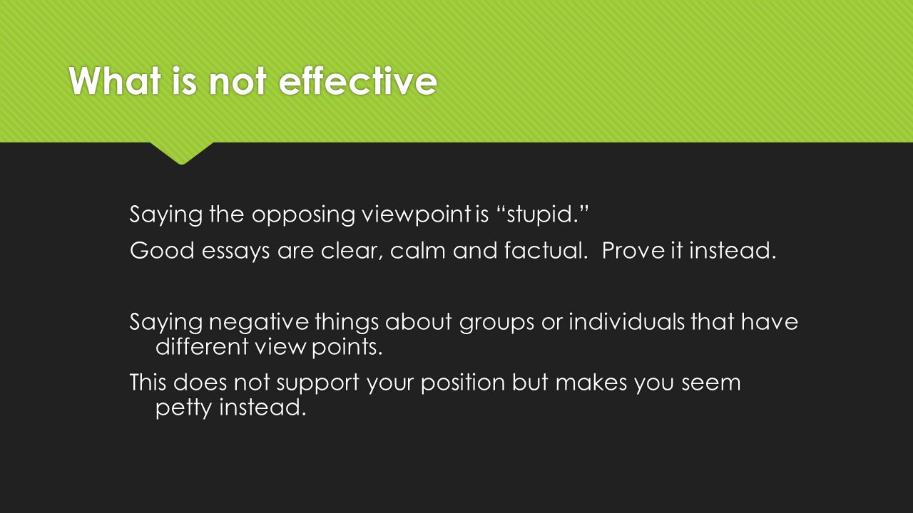 argumentative writing ppt  what is not effective saying the opposing viewpoint is stupid