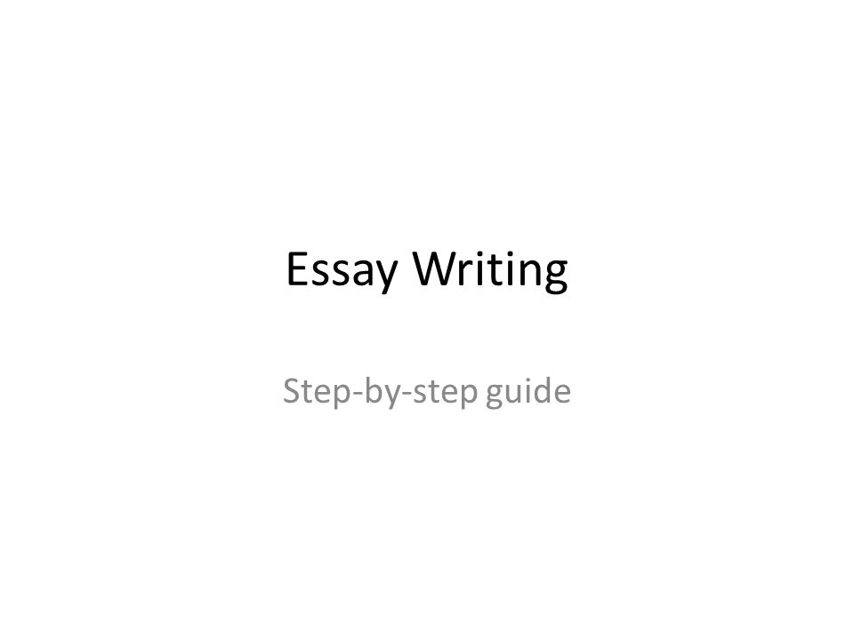 essay writing step by step guide ppt  1 essay writing step by step guide