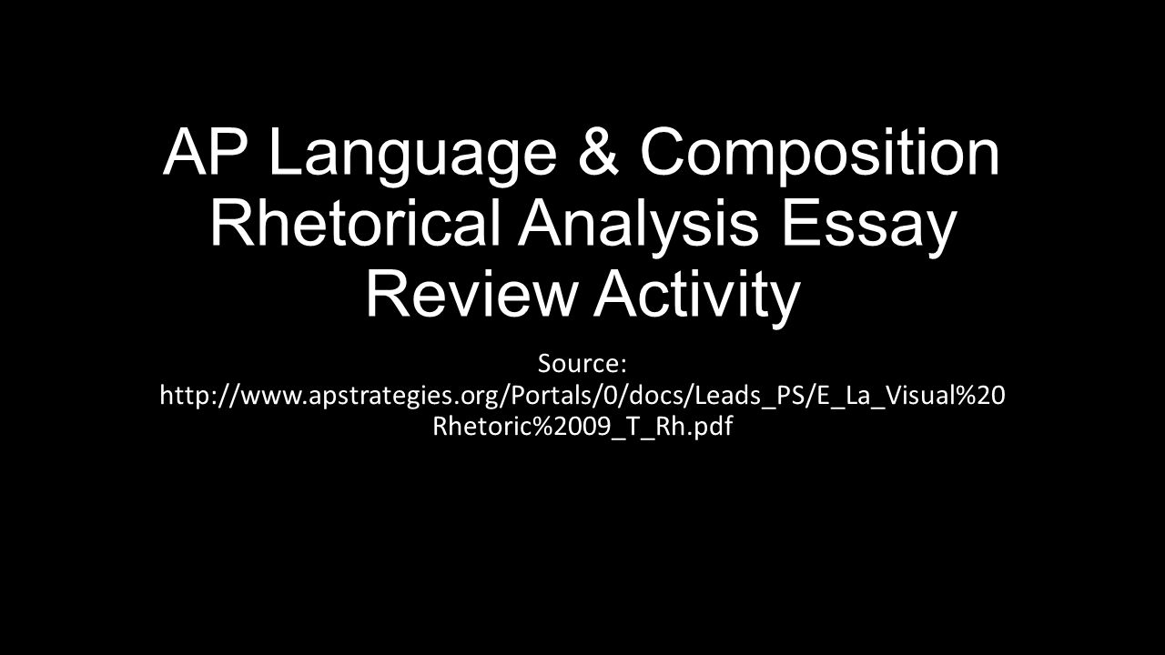 ap language composition rhetorical analysis essay review  ap language composition rhetorical analysis essay review activity
