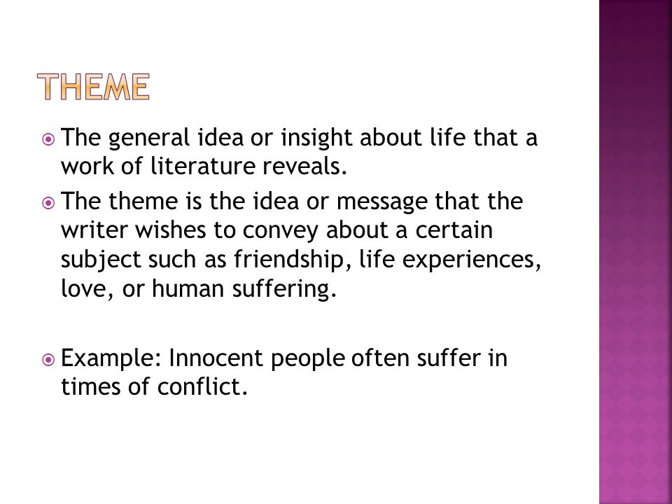 theme The general idea or insight about life that a work of literature reveals.