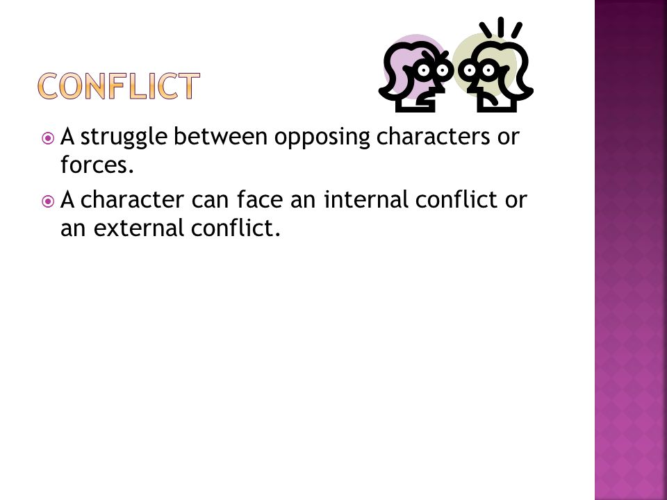 Conflict A struggle between opposing characters or forces.
