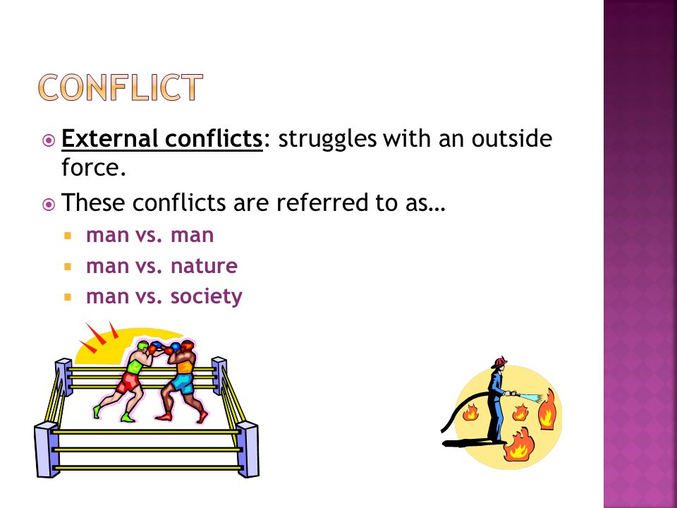 Conflict External conflicts: struggles with an outside force.