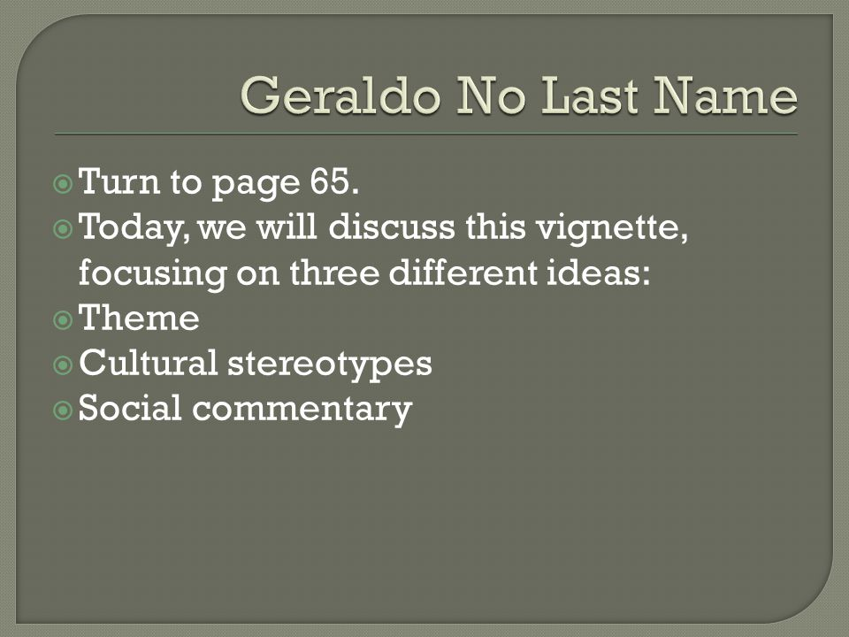 """geraldo no last name theme What do """"my name"""" and """"geraldo no last name"""" tell us about how identities are tied into our names how do names affect the way we see."""