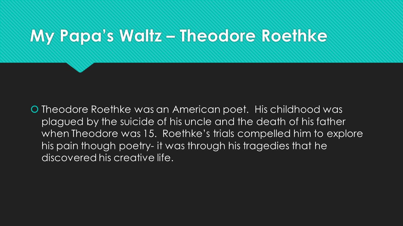 the theme of relationships with fathers my papas waltz by theodore roethke My papa's waltz: theodore roethke - summary and critical analysis when the narrator was young, he would dance around with his father he would put his feet on top of his father's.