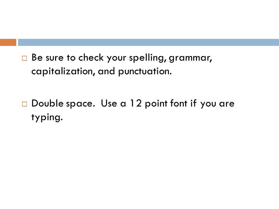 Be sure to check your spelling, grammar, capitalization, and punctuation.