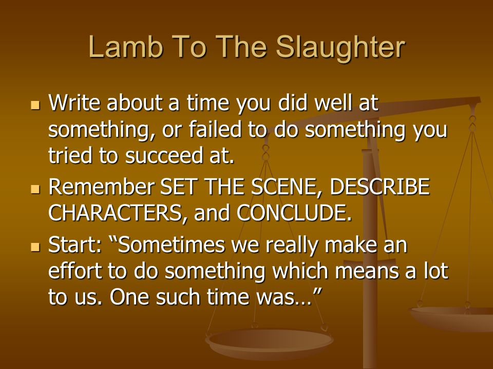 lamb to the slaughter essay questions Essay story of an hour vs lamb to the slaughter chopin, a female american author during the 19th century, did when she treated about women's conditions in the short-story story of an hour in 1894, where a woman falsely learns about his husband's death.