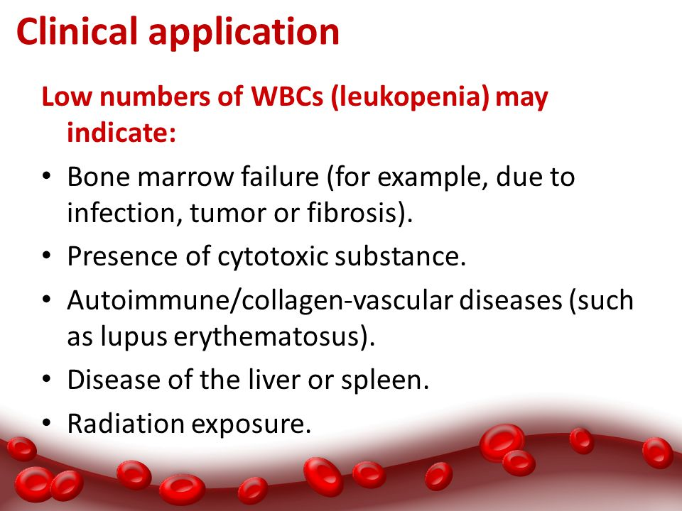 Clinical application Low numbers of WBCs (leukopenia) may indicate: