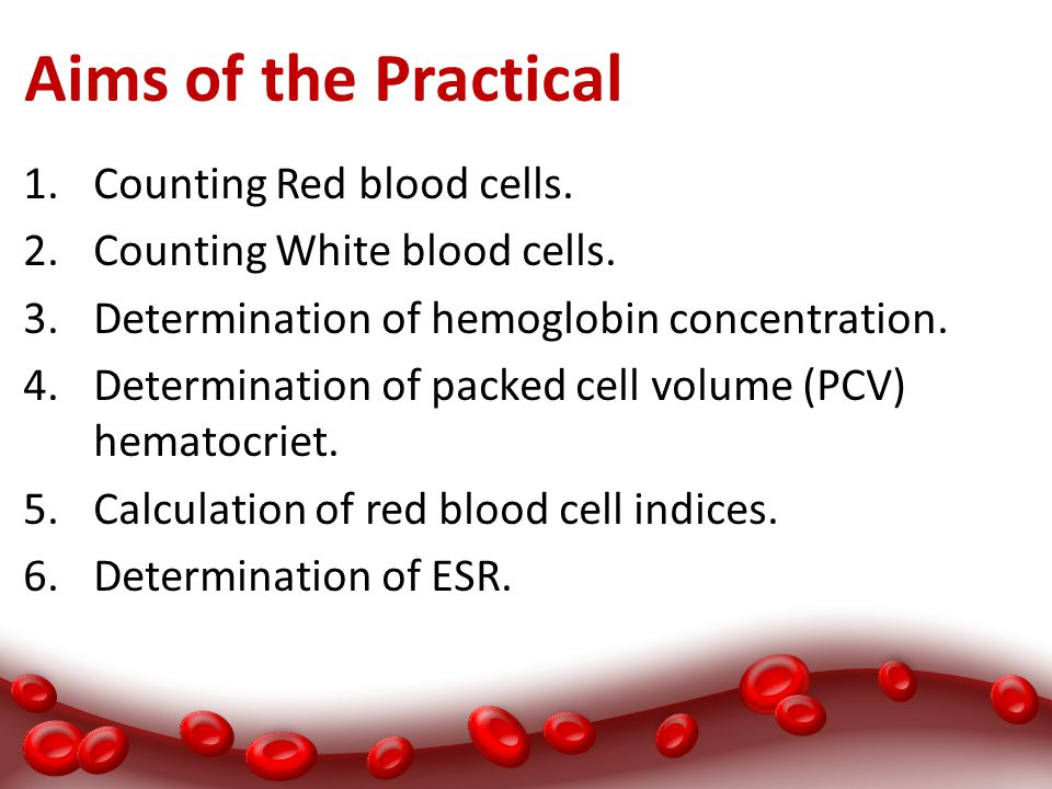 Aims of the Practical Counting Red blood cells.