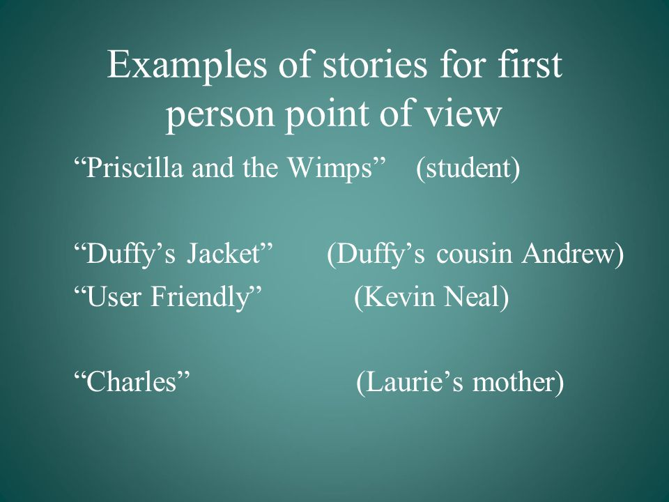 the point of view of stories The point of view of a story is the perspective from which a story is told writers may choose to tell their story from one of three perspectives:.