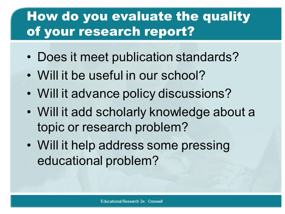 How do you evaluate the quality of your research report