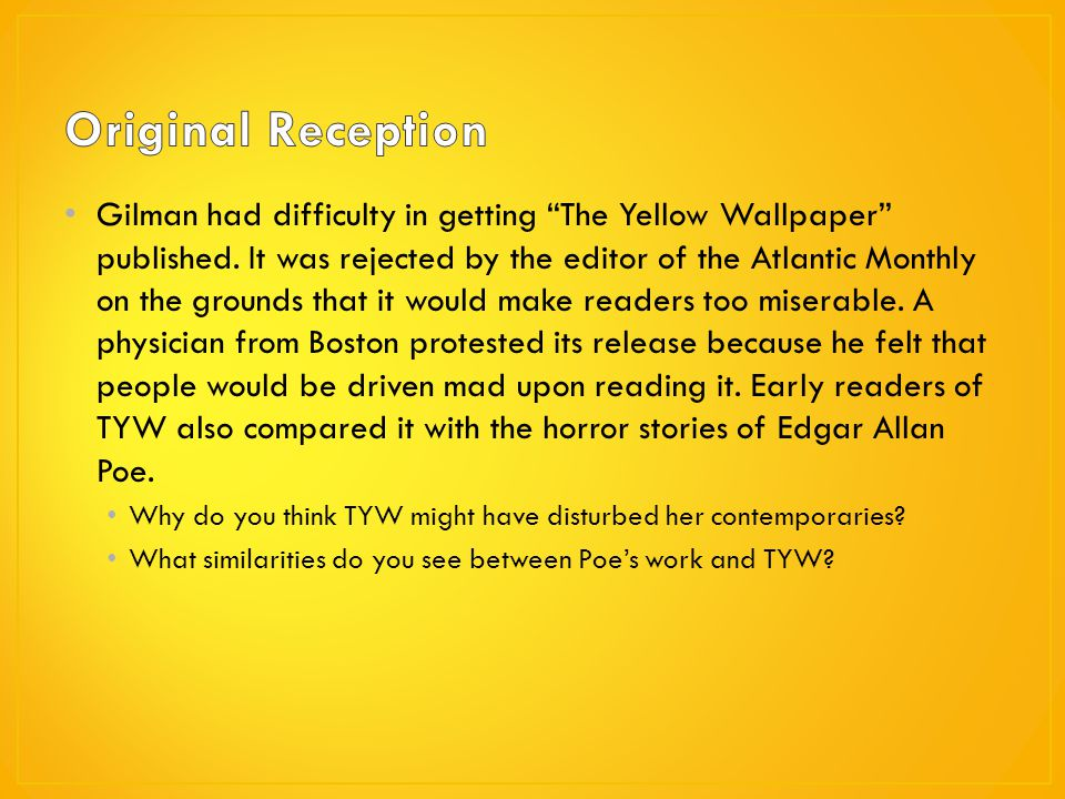 sliding towards madness as described in charlotte perkins gilmans the yellow wallpaper Charlotte perkins gilman's the yellow wallpaper shows the status of  accordingly madness can be described as a state where person almost lost his control over his action or deeds the  writers5 like charlotte perkins gilman (1860-1930) in her story entitled the yellow wallpaper(1892)6.