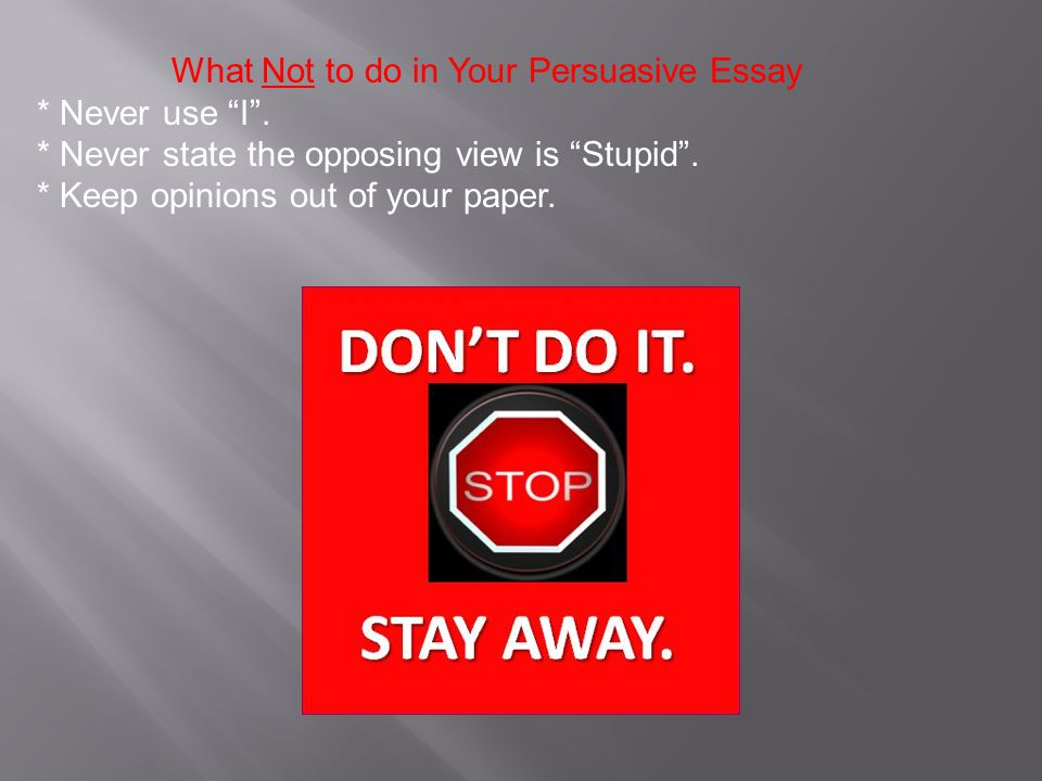 What Not to do in Your Persuasive Essay