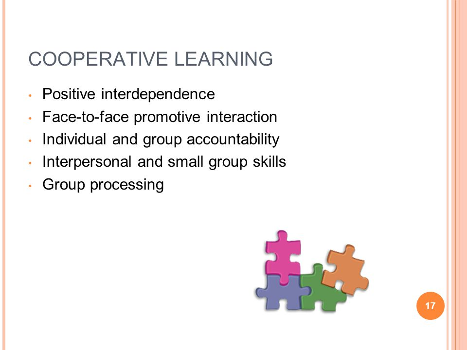 cooperative learning for positive interdependence Cooperative learning  group goals/positive interdependence  because cooperative groups are heterogeneous with respect to ability and their success.