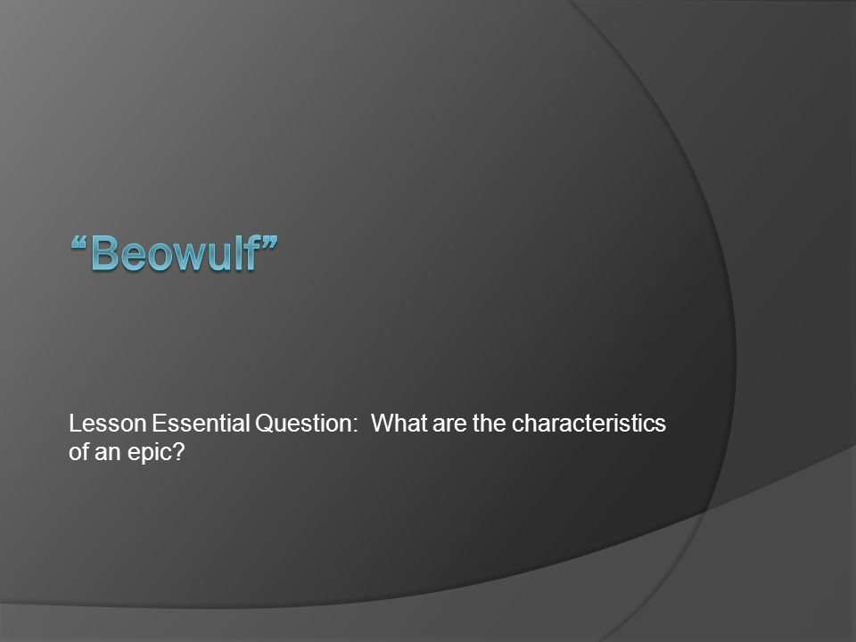 epic traits of beowulf Beowulf's great physical strength is one of the characteristics that make him an epic hero the second characteristic that beowulf embodies is bravery in the beginning of the story it is made obvious to the reader that beowulf has led a glorious youth.