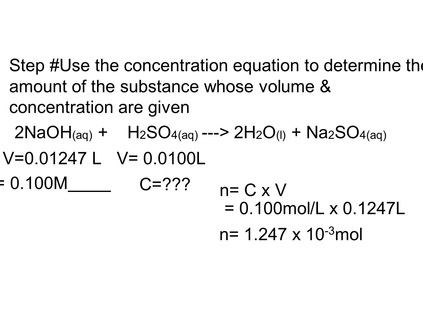 Step #Use the concentration equation to determine the amount of the substance whose volume & concentration are given