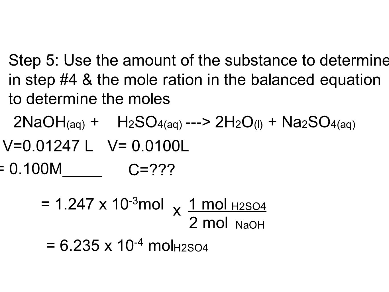 Step 5: Use the amount of the substance to determine in step #4 & the mole ration in the balanced equation to determine the moles