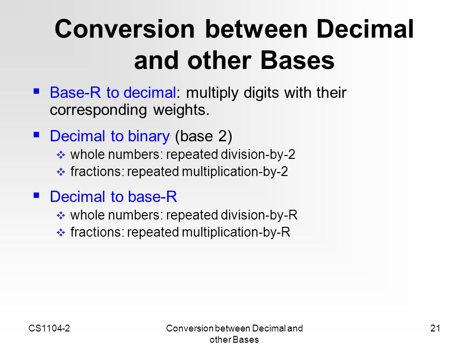 conversion between number bases Numbering systems - binary, octal, decimal, and hexadecimal  the base of a  numbering system is the number of digits in the system and the multiplicative.