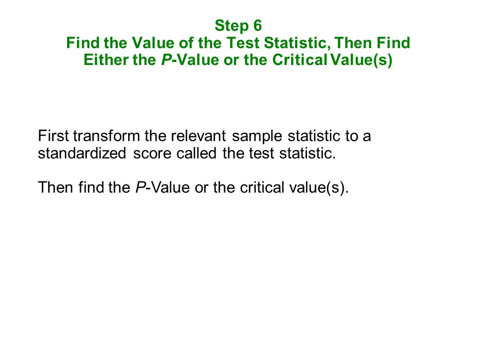 Step 6 Find the Value of the Test Statistic, Then Find Either the P-Value or the Critical Value(s)