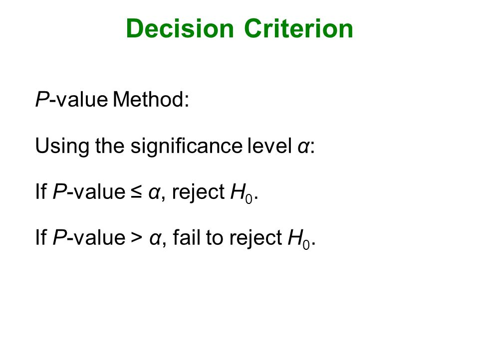 Decision Criterion P-value Method: Using the significance level α: