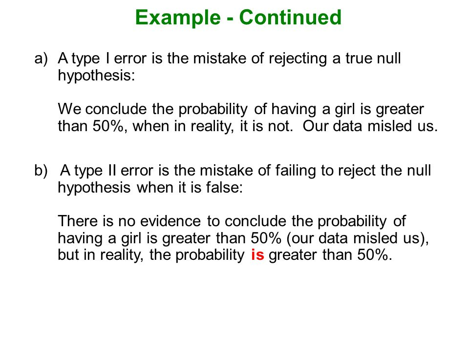 Example - Continued a) A type I error is the mistake of rejecting a true null hypothesis: