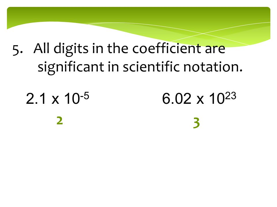 5. All digits in the coefficient are significant in scientific notation.