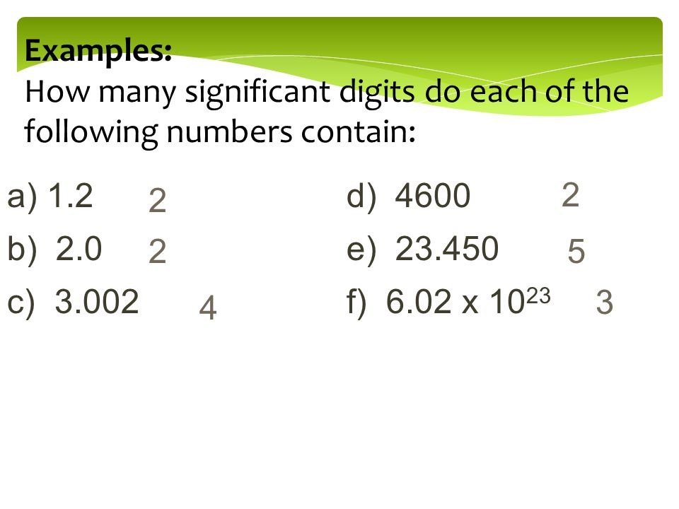 Examples: How many significant digits do each of the following numbers contain: