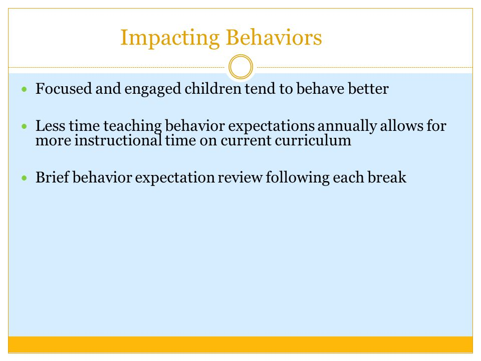 Impacting Behaviors Focused and engaged children tend to behave better