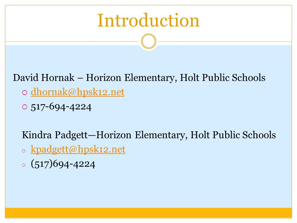 Introduction David Hornak – Horizon Elementary, Holt Public Schools