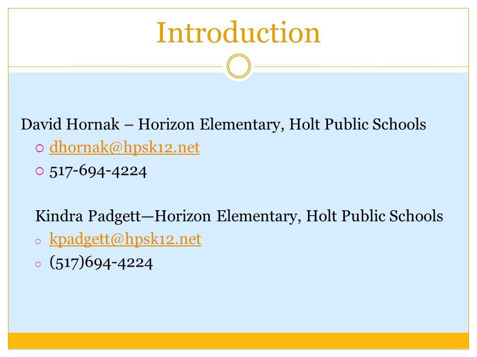 Introduction David Hornak – Horizon Elementary, Holt Public Schools