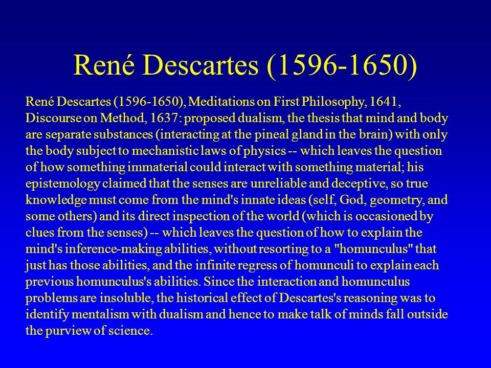rene descartes constant search for scientific explanations of god Descartes (1596-1650) employed skepticism as a method of achieving certainty: i   intelligence has so programmed me that i find myself regarding as absolutely  certainties  modern science can discover and describe this universe descartes'  universe is theocentric -- god is the only agent and is the constant source of.