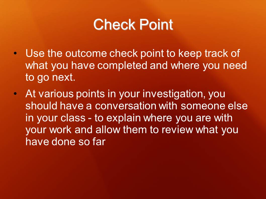 Check Point Use the outcome check point to keep track of what you have completed and where you need to go next.