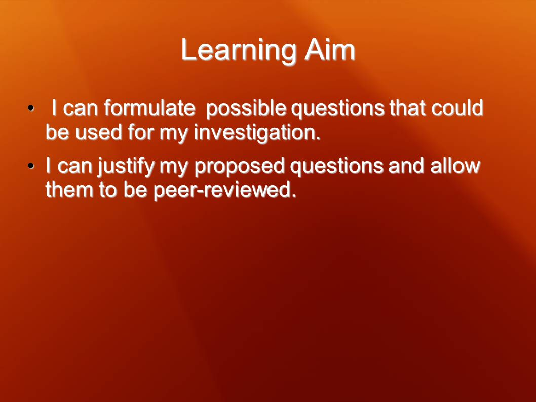 Learning Aim I can formulate possible questions that could be used for my investigation.