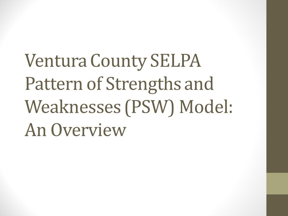 Ventura County SELPA Pattern of Strengths and Weaknesses (PSW) Model: An Overview