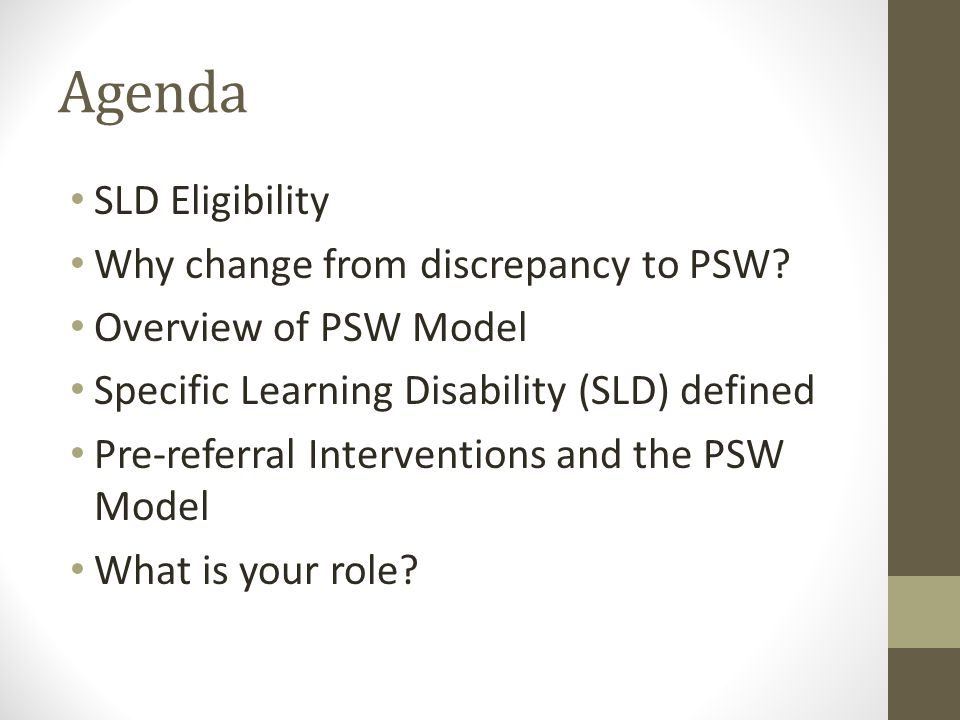 Agenda SLD Eligibility Why change from discrepancy to PSW