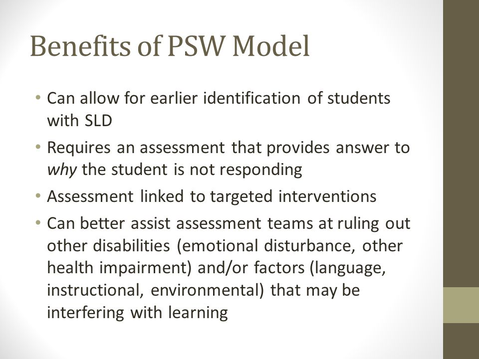 Benefits of PSW Model Can allow for earlier identification of students with SLD.